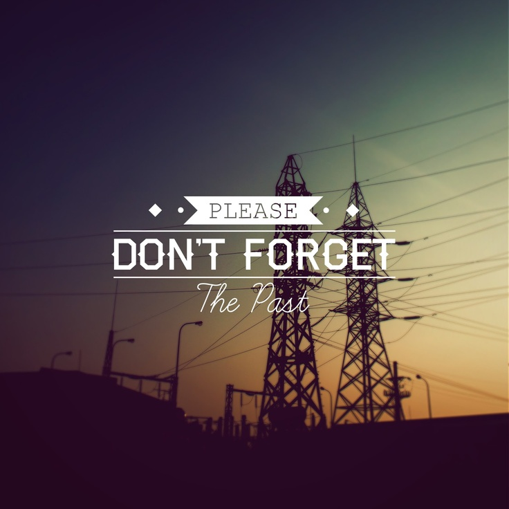 Forget The Past Quotes: Please Don't Forget The Past #Quotes
