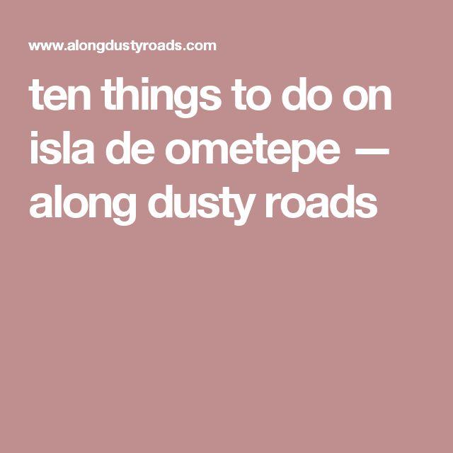 ten things to do on isla de ometepe — along dusty roads