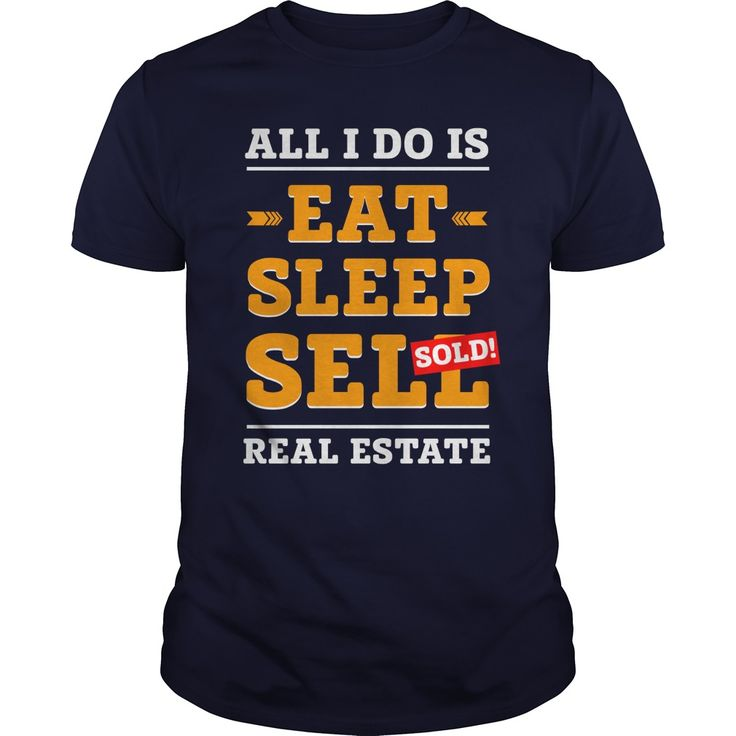 All I do is eat sleep sell sold real estate. Funny, Cute and Clever Real Estate Agent Marketing Quotes, Sayings, Sales T-Shirts, Hoodies, Clothing, Tees, Coffee Cup Mugs, Gifts.