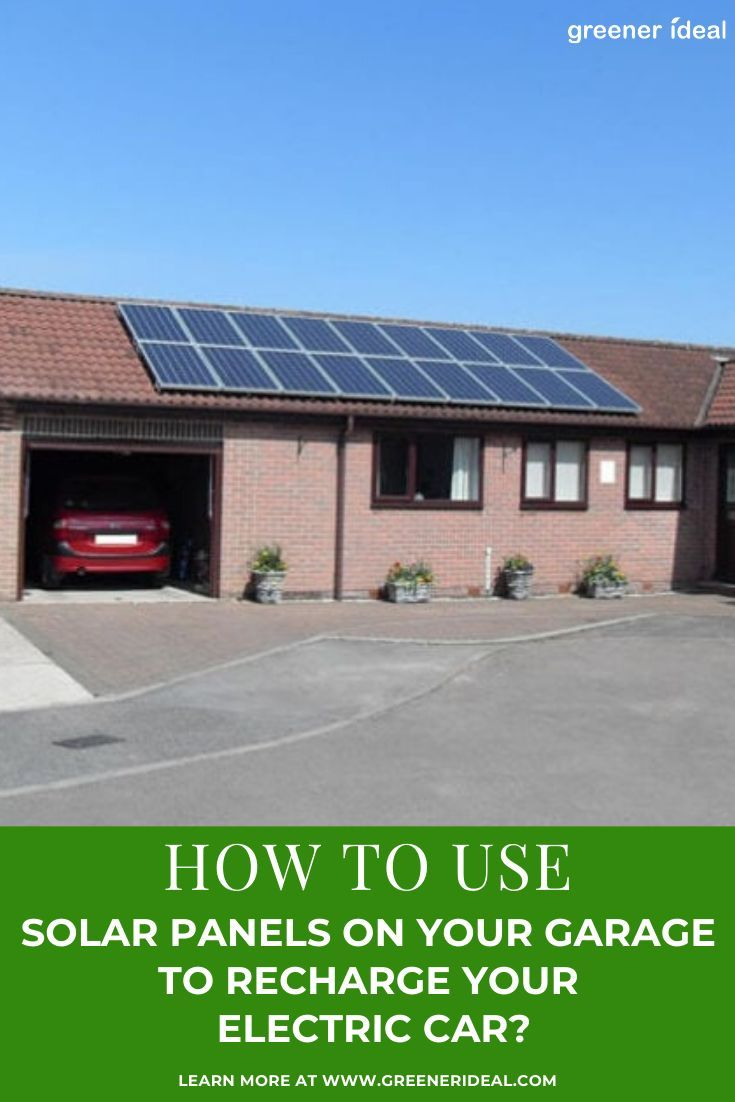 Use Solar Panels On Your Garage To Recharge Your Electric Car In 2020 Solar Used Solar Panels Solar Panels