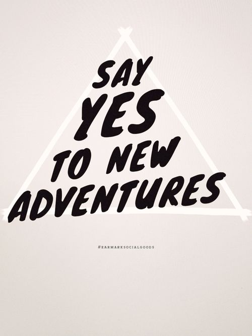 Say Yes To New Adventures /