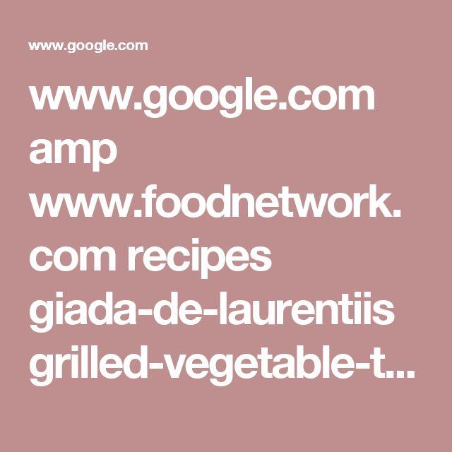 www.google.com amp www.foodnetwork.com recipes giada-de-laurentiis grilled-vegetable-towers-recipe.amp