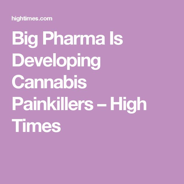 Big Pharma Is Developing Cannabis Painkillers – High Times