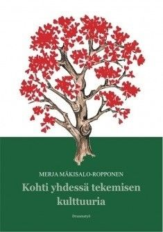 Kohti yhdessä tekemisen kulttuuria / Mäkisalo-Ropponen, Merja, kirjoittaja.
