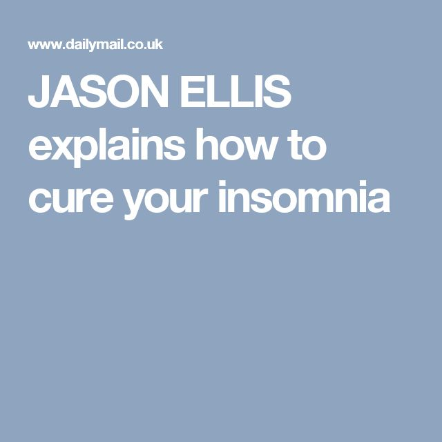 JASON ELLIS explains how to cure your insomnia