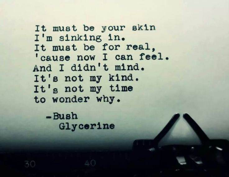 """Glycerine"" Bush I am absolutely obsessed with this song right now. It's been one of my favorites for a long long time"