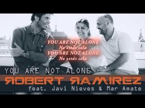 ROBERT RAMIREZ feat Javi Nieves & Mar Amate - YOU ARE NOT ALONE ( Letra subtitulada) - YouTube