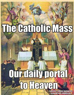 The Catholic Mass...Our Daily Portal To Heaven