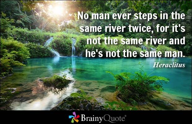 Quotes About Rivers | No Man Ever Steps In The Same River Twice Ecosia
