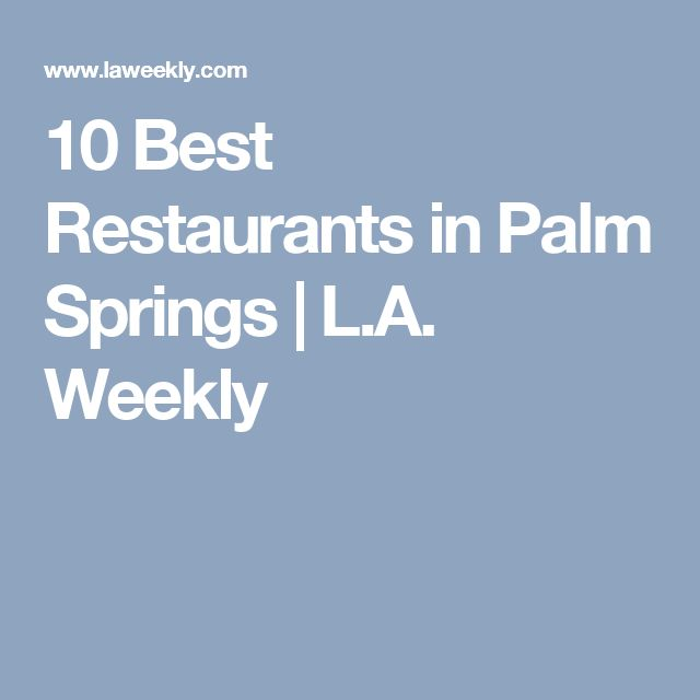 10 Best Restaurants in Palm Springs | L.A. Weekly