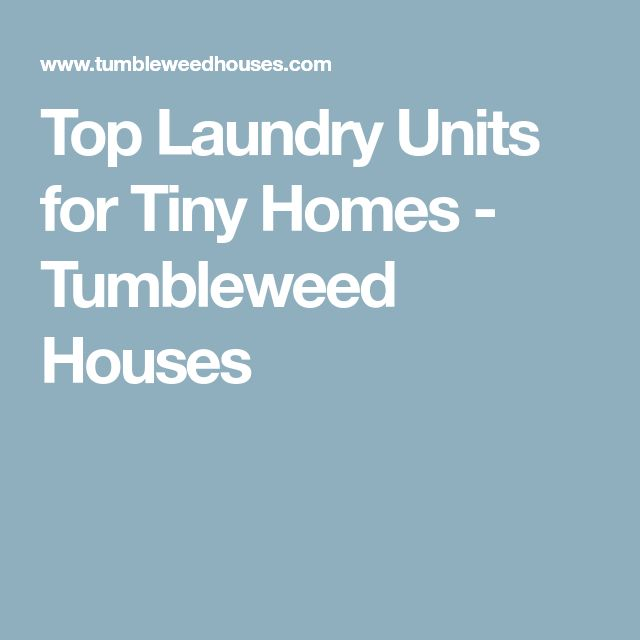 Top Laundry Units for Tiny Homes - Tumbleweed Houses