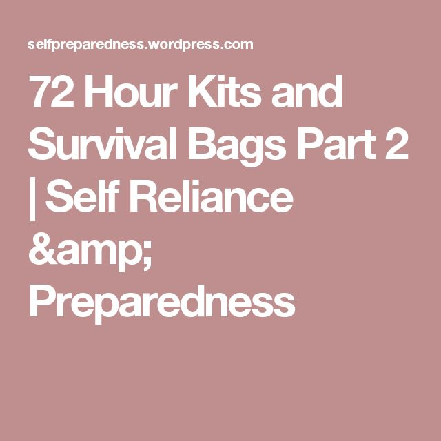 72 Hour Kits and Survival Bags Part 2   Self Reliance & Preparedness