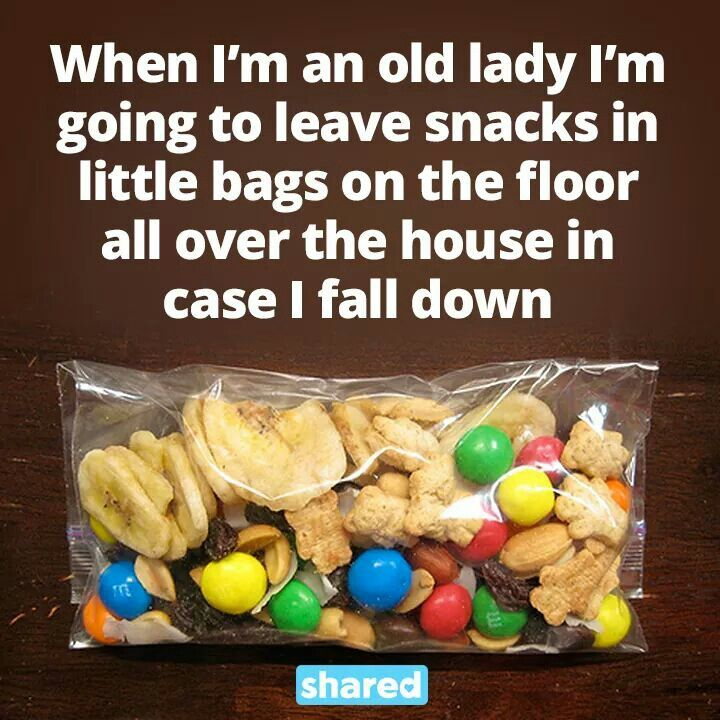 When I'm an old lady I'm going to leave snacks in little bags on the floor all over the house in case I fall down.