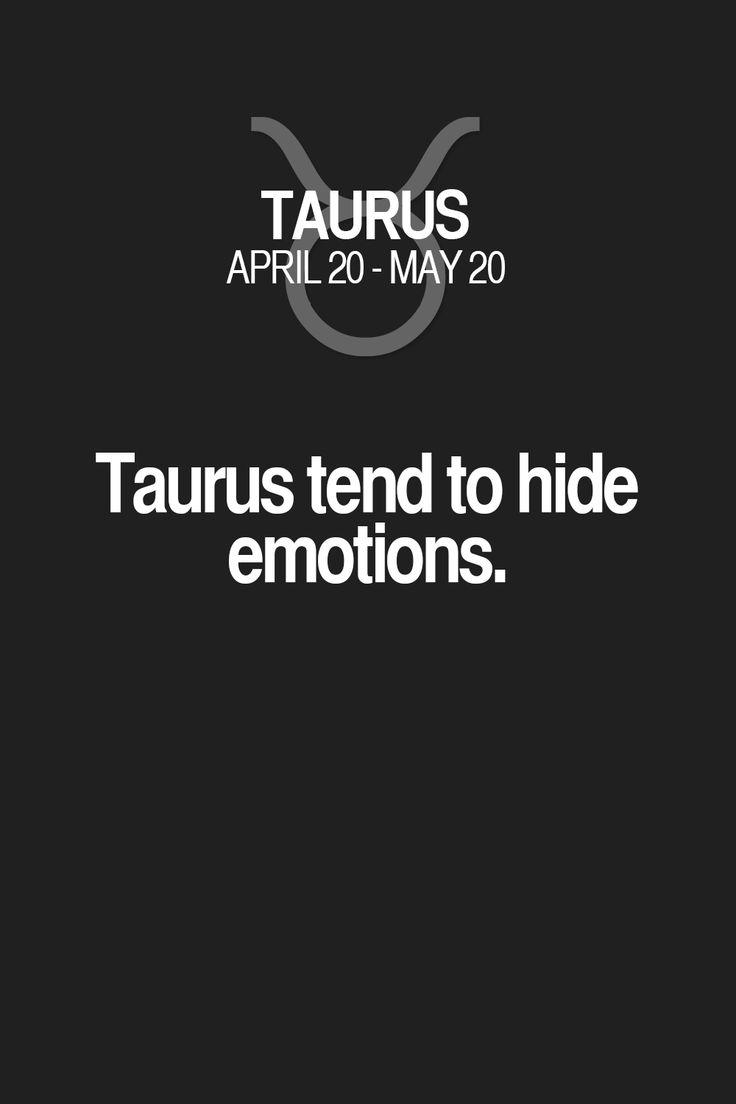 Taurus tend to hide emotions. Taurus | Taurus Quotes | Taurus Horoscope | Taurus Zodiac Signs