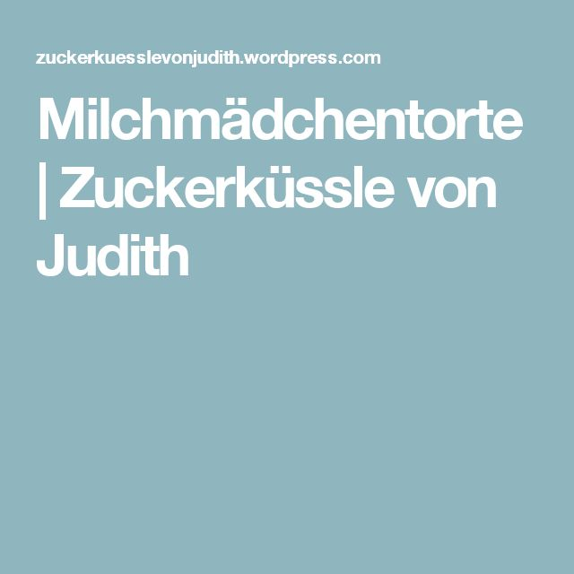 Milchmädchentorte | Zuckerküssle von Judith