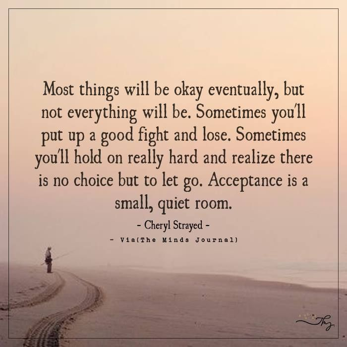 Most things will be okay eventually - http://themindsjournal.com/most-things-will-be-okay-eventually/