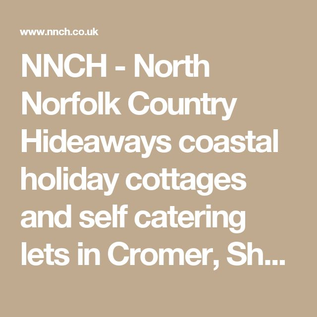 NNCH - North Norfolk Country Hideaways coastal holiday cottages and self catering lets in Cromer, Sheringham area