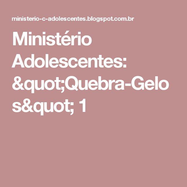 """Ministério Adolescentes: """"Quebra-Gelos"""" 1"""