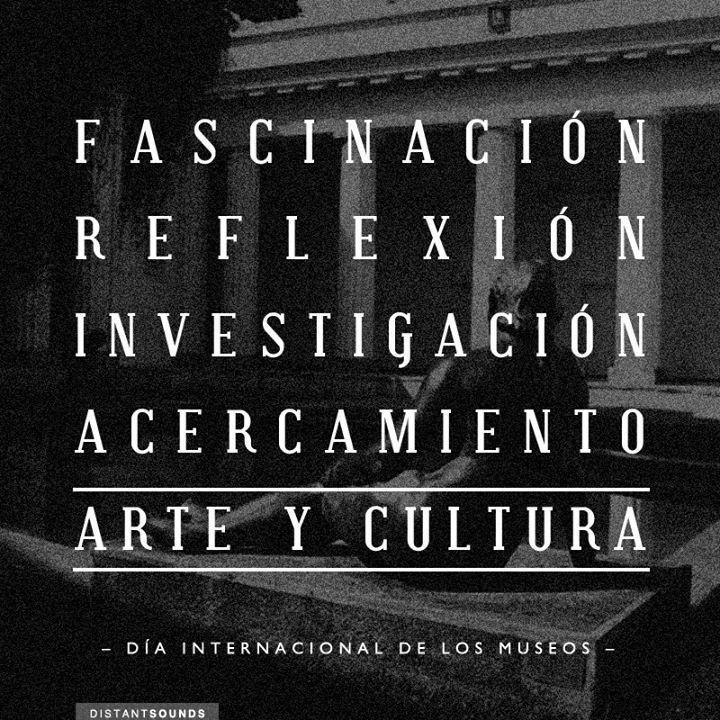 """""""Fascinación, Reflexión, Investigación, Acercamiento , Arte y Cultura"""" - Día Internacional de los Museos."""