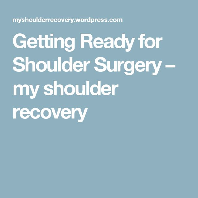 Getting Ready for Shoulder Surgery – my shoulder recovery