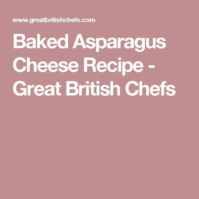 Baked Asparagus Cheese Recipe - Great British Chefs