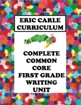A complete writing unit for first graders!  Unit includes  ALL First Grade Writing CCSS, ALL First Grade Speaking & Listening CCSS, and most First Grade Language CCSS!  Eric Carles literature are the Touchstone Texts, so it is highly engaging for first grade students.
