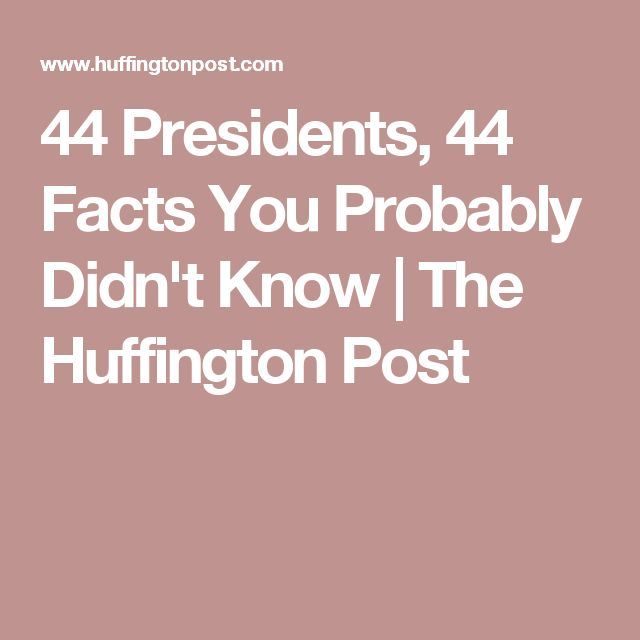 44 Presidents, 44 Facts You Probably Didn't Know | The Huffington Post