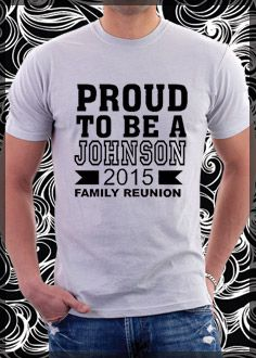 """Proud To Be"" Family reunion design idea from www.designashirt.com. Choose from many family reunion t-shirt designs."