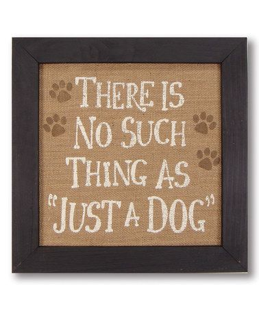 Another great find on zulily! 'No Such Thing as Just a Dog'