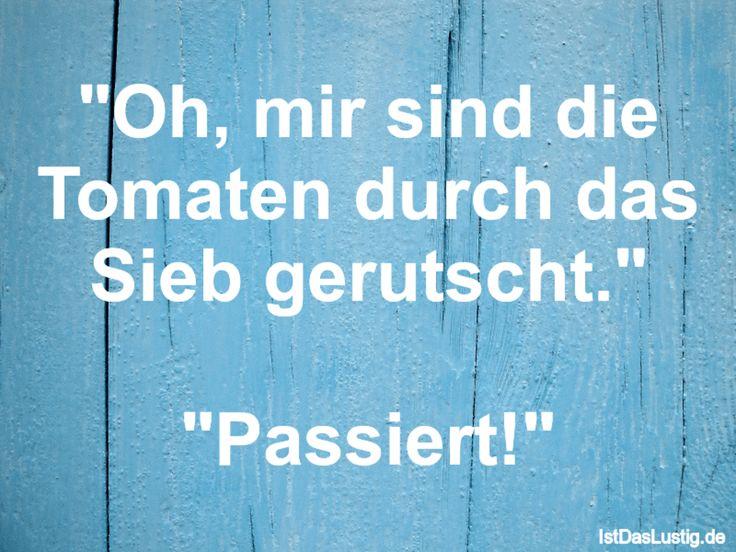 """""""Oh, mir sind die Tomaten durch das Sieb gerutscht."""" """"Passiert!"""" ... gefunden auf https://www.istdaslustig.de/spruch/1706 #lustig #sprüche #fun #spass"""