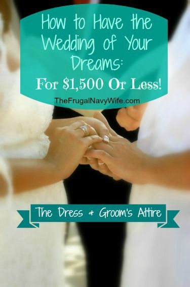 Wedding Week - The Dress & Groom's Attire How to Have the Wedding of Your Dreams for $1,500 or Less