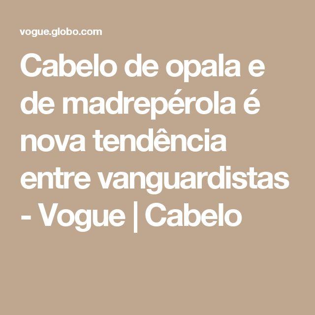 Cabelo de opala e de madrepérola é nova tendência entre vanguardistas - Vogue | Cabelo