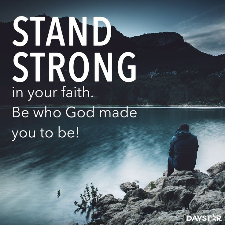 """""""Stand strong in your faith. Be who God made you to be!"""" [Daystar.com]"""