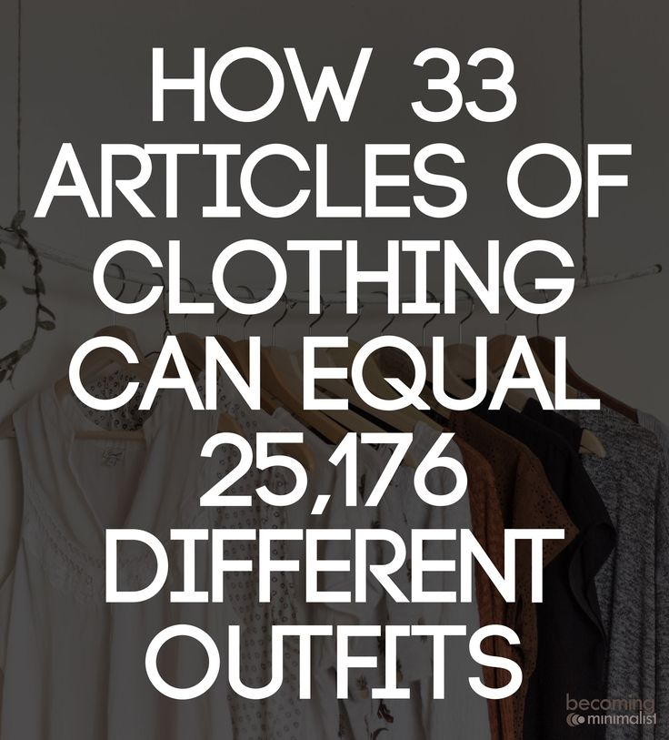 How many different outfit configurations can you create with 33 articles of clothing? Try 25,176! Enough to last every day for the next 69 years.