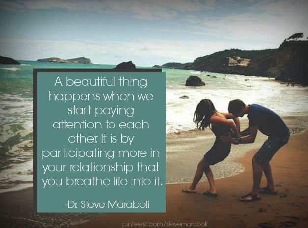 """""""A beautiful thing happens when we start paying attention to each other. It is by participating more in your relationship that you breathe life into it."""" - Steve Maraboli #quote"""