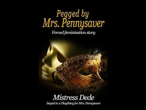 "New Pegging Story by Mistress Dede Now available! ""Pegged by Mrs. Pennysaver"""