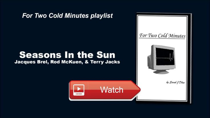For Two Cold Minutes playlist Seasons In the Sun  Music I listened to while writing my book 'For Two Cold Minutes' Seasons In the Sun by Jacques Brel Rod McKuen Terr
