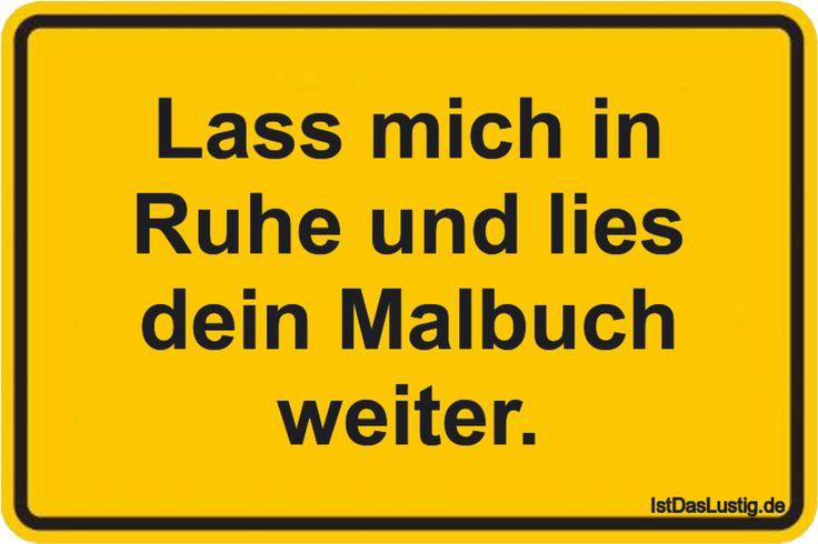 Lass mich in Ruhe und lies dein Malbuch weiter. ... gefunden auf https://www.istdaslustig.de/spruch/2813 #lustig #sprüche #fun #spass