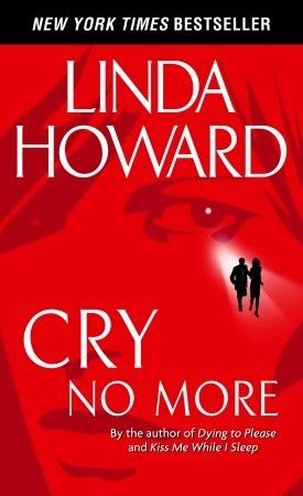 Cry No More by Linda Howard - this book breaks your heart.