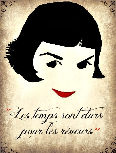 "Les temps sont durs pour les reveurs... Times are tough for dreamers... from the film ""Amelie"" (5 Oscar nominations 2001)"