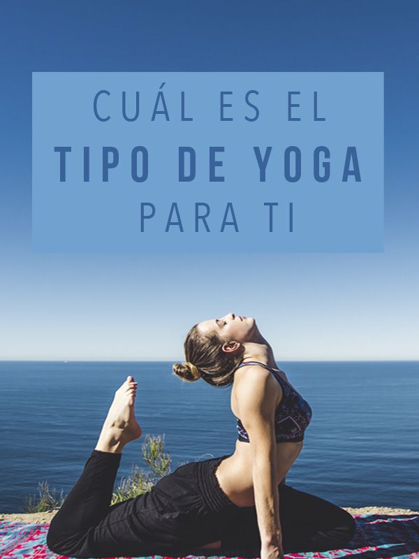 Descubre cuál es le tipo de yoga más adecuado para ti   Yoga Principiante