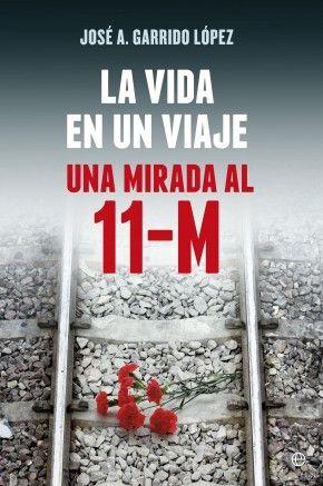 """Cerca ya el #11M11 Una fecha señalada y recordada en nuestros #corazones Os sugerimos por ese motivo el libro """"La vida en un viaje"""". El testimonio en primera persona de uno de los viajeros de los trenes afectados. José A. Garrido López."""