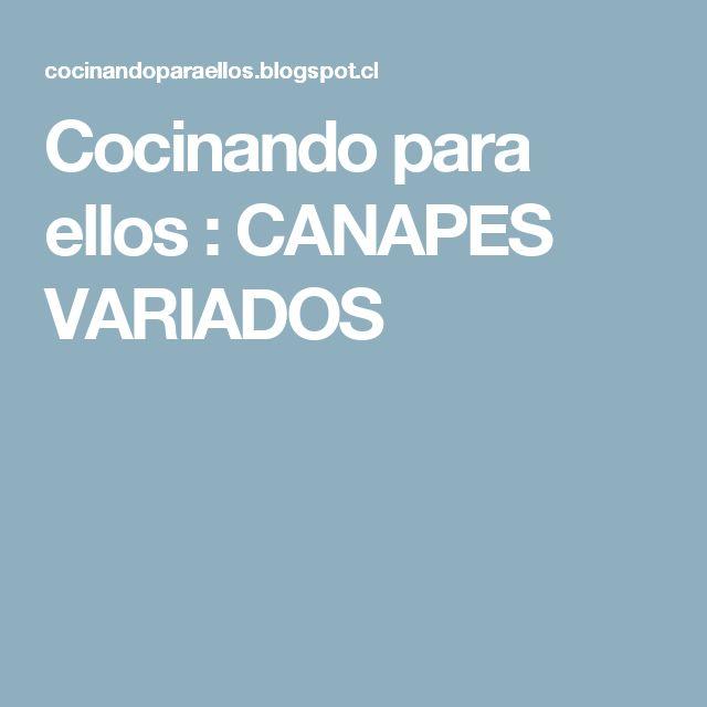 Cocinando para ellos : CANAPES VARIADOS