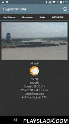 Flugwetter Graz  Android App - playslack.com , Aktuelles Flugwetter (METAR und TAF), Ortswetter mit 3-Tagesprognose, Windverhältnisse, echtzeitbasiertes Wolken- und Regenradar sowie eine Live-Webcam auf den Flughafen Graz Thalerhof (LOWG).METAR und TAF wird durch einen Parser vollständig in Klartext ersetzt, dabei wird das Zeitformat korrigiert und den Einstellungen am Mobiltelefon angepasst. Nähere Informationen zu METAR und TAF finden sich auf der Homepage der Austrocontrol…