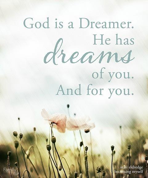 God is a dreamer...