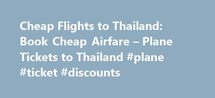 Cheap Flights to Thailand: Book Cheap Airfare – Plane Tickets to Thailand #plane #ticket #discounts http://entertainment.remmont.com/cheap-flights-to-thailand-book-cheap-airfare-plane-tickets-to-thailand-plane-ticket-discounts-3/  #plane ticket discounts # Thailand Flights Top Destinations in Thailand About Flying to Thailand Pack your bags, book your Thailand flights, and get ready for…