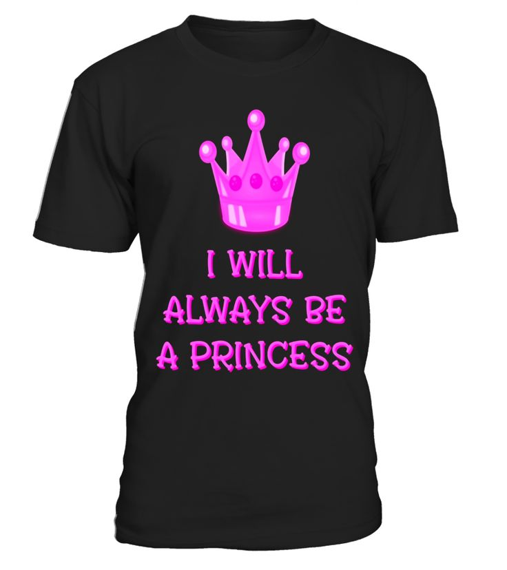 I Will Always Be A Princess Crown Graphic Logo T-Shirt  mother-in-law#tshirt#tee#gift#holiday#art#design#designer#tshirtformen#tshirtforwomen#besttshirt#funnytshirt#age#name#october#november#december#happy#grandparent#blackFriday#family#thanksgiving#birthday#image#photo#ideas#sweetshirt#bestfriend#nurse#winter#america#american#lovely#unisex#sexy#veteran#cooldesign#mug#mugs#awesome#holiday#season#cuteshirt