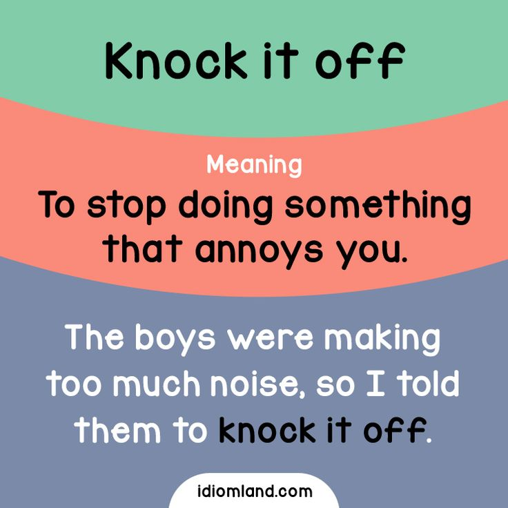 Idiom of the day: Knock it off.  Meaning: To stop doing something that annoys you.  #idiom #idioms #english #learnenglish