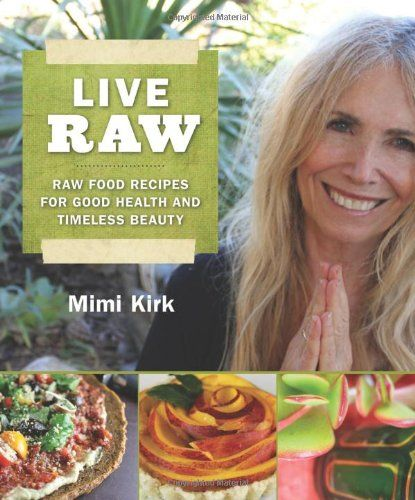 Live Raw: Raw Food Recipes for Good Health and Timeless Beauty $10.98