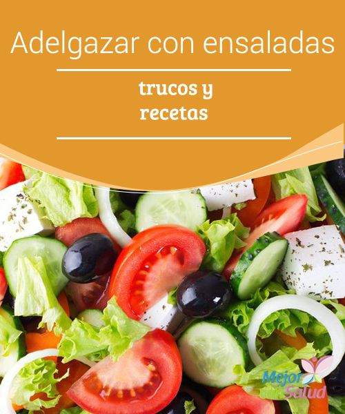 Adelgazar con ensaladas: trucos y recetas  Una forma excelente de ir perdiendo peso es mediante las ensaladas. La mezcla exquisita de verduras, legumbres y frutas no solo nos aporta las vitaminas y los antioxidantes que nuestro cuerpo necesita
